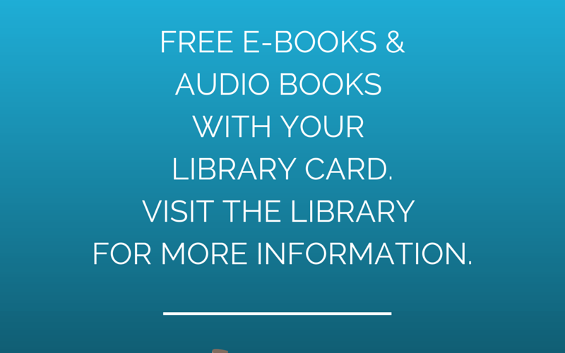 Free E-Books and Audio Books with your library card! Visit the library for more information.